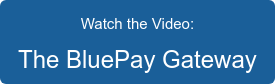 Watch the Video: The BluePay Gateway